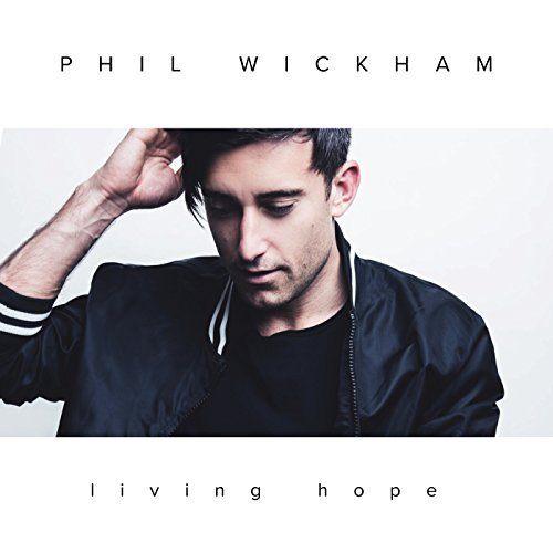 Phil Wickham Living Hope Cover